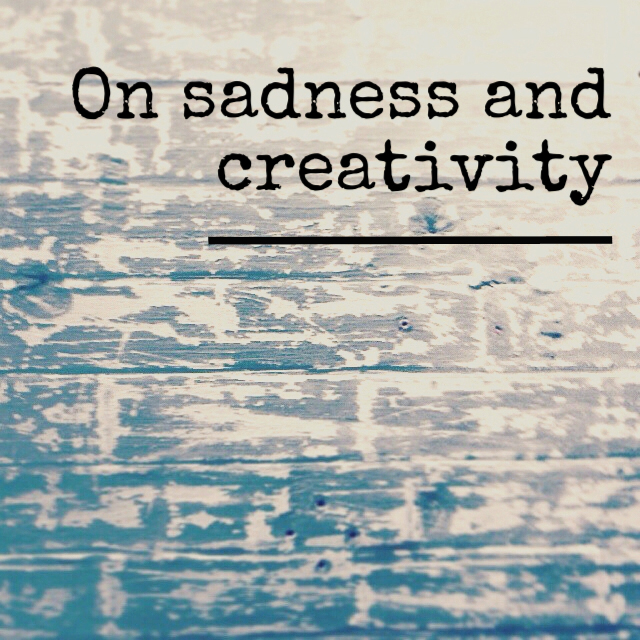 On sadness and creativity