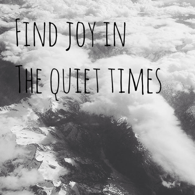 Find joy in quiet times